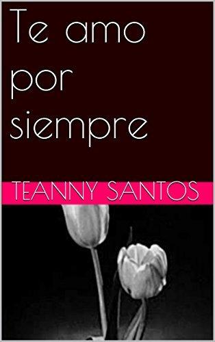 Te amo por siempre Teanny Santos