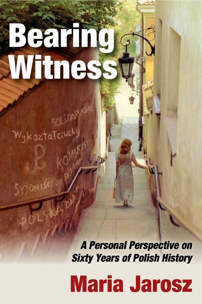 Bearing Witness: A Personal Perspective on Sixty Years of Polish History  by  Maria Jarosz