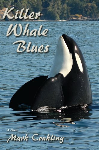 Killer Whale Blues: A Novel Mark Conkling