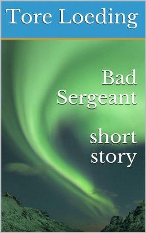 Bad Sergeant Tore Loeding