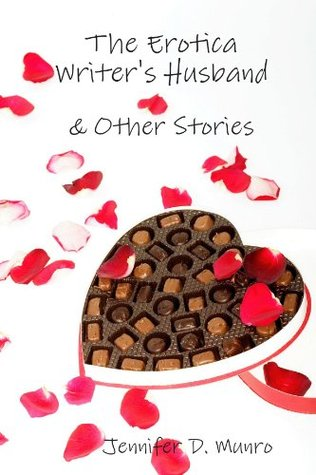 The Erotica Writers Husband & Other Stories  by  Jennifer D. Munro