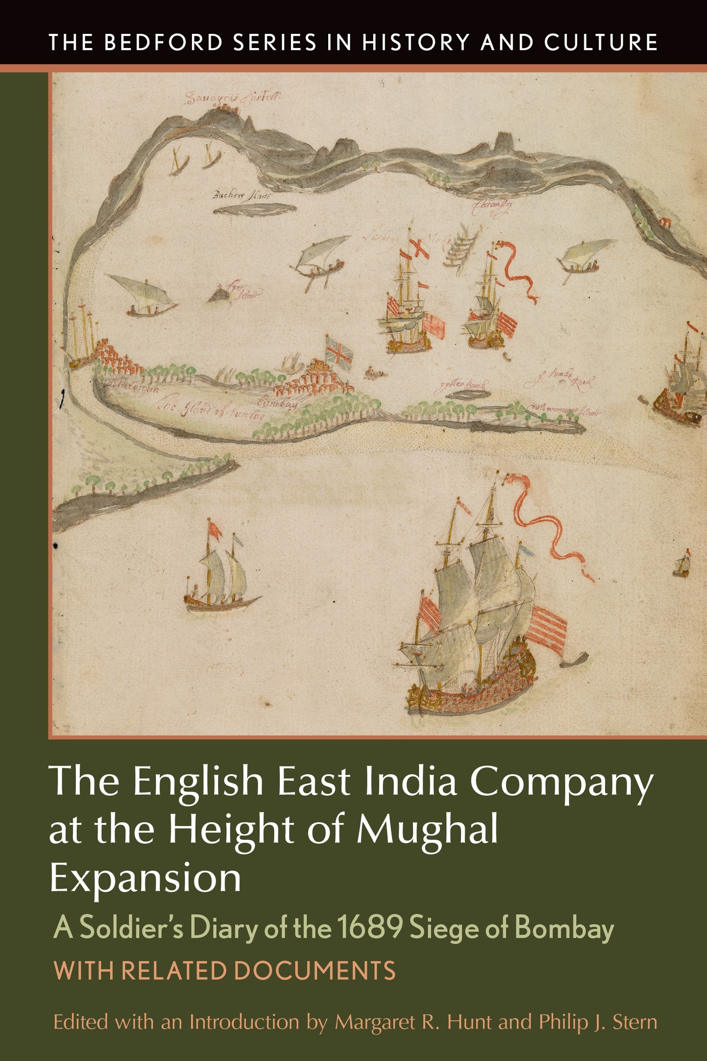 The English East India Company at the Height of Mughal Expansion: A Soldiers Diary of the 1689 Siege of Bombay, with Related Documents Margaret Hunt