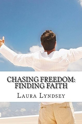 Chasing Freedom: Finding Faith Laura Lyndsey