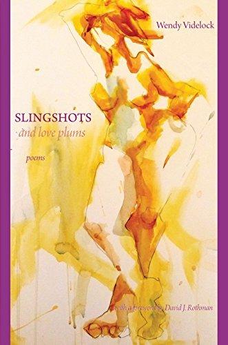 Slingshots and Love Plums: Poems Wendy Videlock by Wendy Videlock