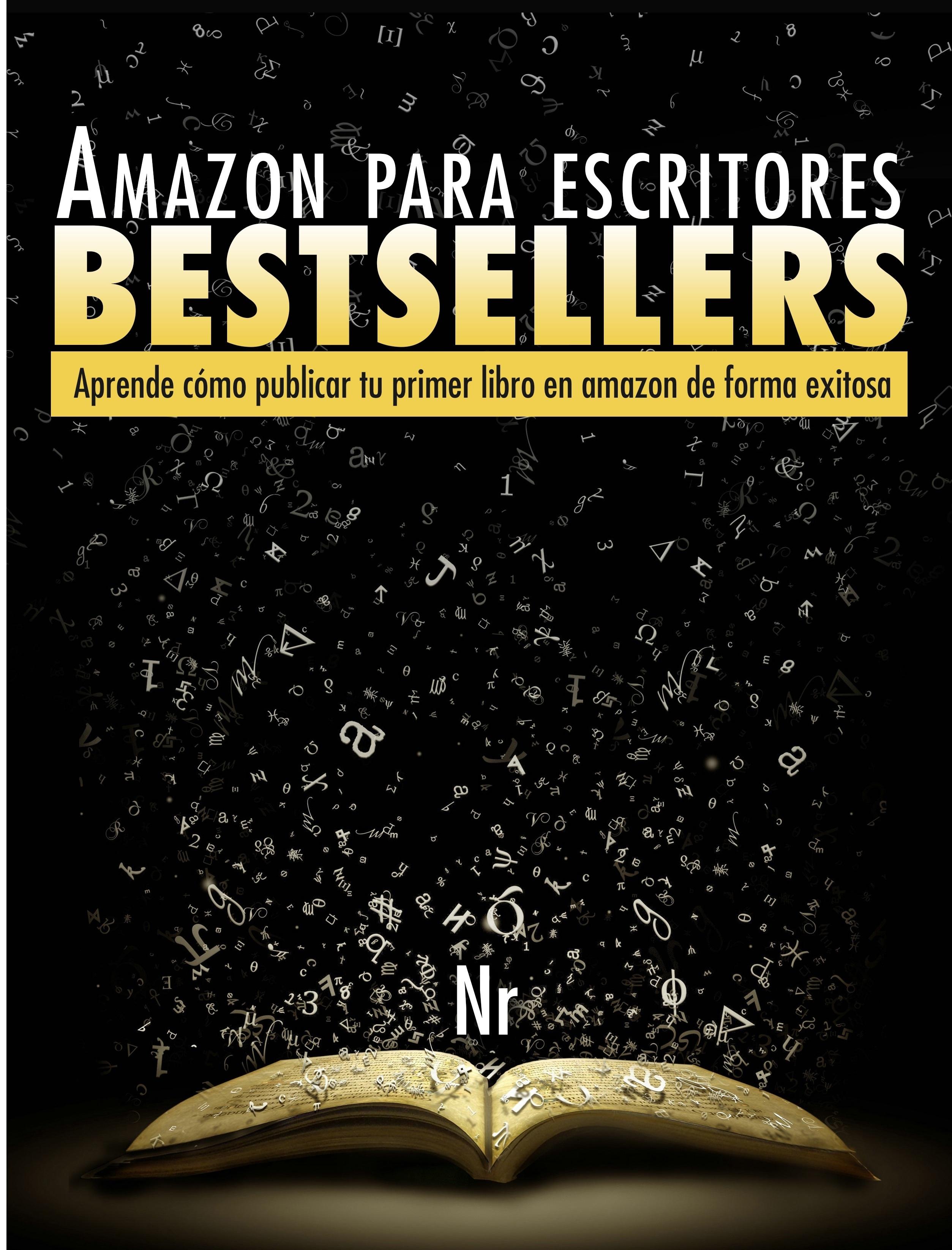 Amazon para escritores bestsellers: Aprende como publicar tu primer libro en amazon de forma exitosa  by  NR