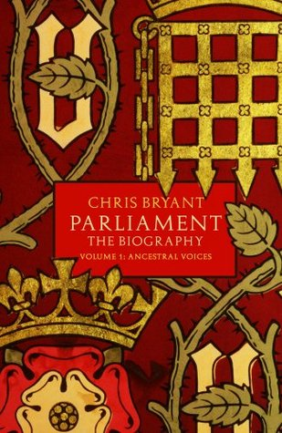 Parliament: The Biography (Volume I - Ancestral Voices) Chris Bryant