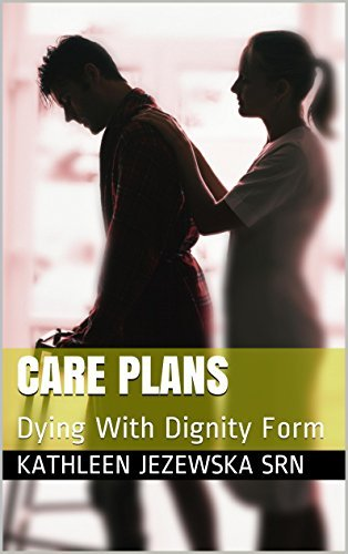 Care Plans: Dying With Dignity Form  by  Kathleen Jezewska SRN