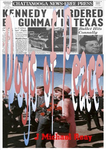Dogs of Peace: JFK Conspiracy explained  by  J Michael Reay