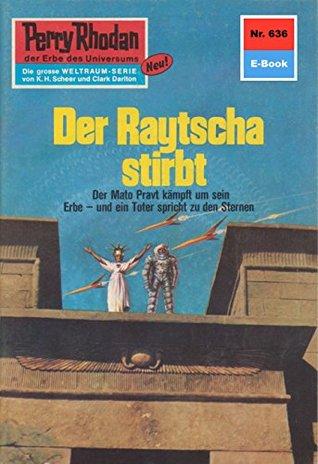 Perry Rhodan 636: Der Raytscha stirbt (Heftroman): Perry Rhodan-Zyklus Das kosmische Schachspiel H.G. Francis