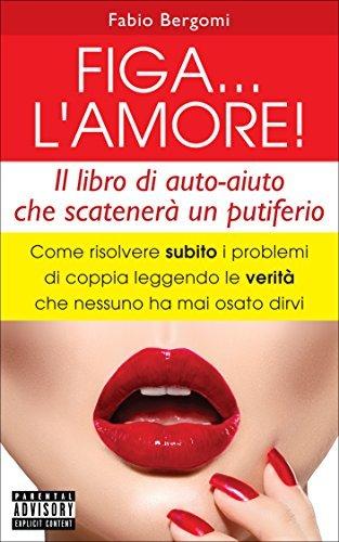 FIGA... LAMORE!: Come risolvere subito i problemi di coppia leggendo le verità che nessuno ha mai osato dirvi  by  Fabio Bergomi