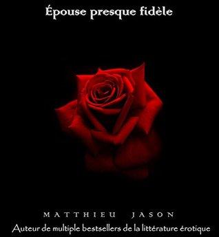 Épouse presque fidèle Matthieu Jason