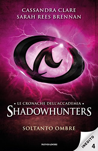 Soltanto Ombre (Le cronache dellAccademia Shadowhunters, #4)  by  Cassandra Clare