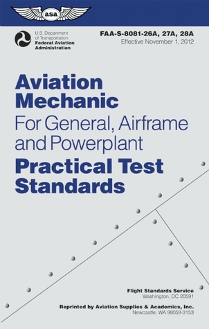 Aviation Mechanic Practical Test Standards for General, Airframe and Powerplant: FAA-S-8081-26A, -27A, and -28A (Effective September 2015) With Changes 1 - 4 (N/A) Federal Aviation Administration (FAA)