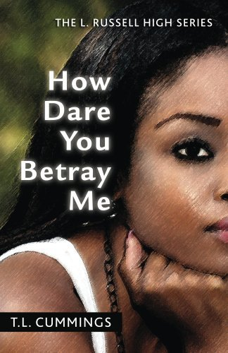 How Dare You Betray Me (The L. Russell High Series Book 1) T.L. Cummings