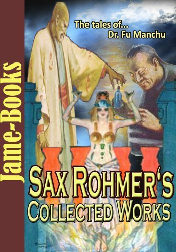 Sax Rohmers Collected Works: Detective Story, Dr. Fu-Manchu, The Orchard of Tears, Bat Wing, The Mysterious Mummy, Tales of Secret Egypt, and More! (18 Works ) Sax Rohmer