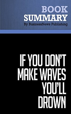 Summary: If You Dont Make Waves Youll Drown - Dave Anderson  by  BusinessNews Publishing