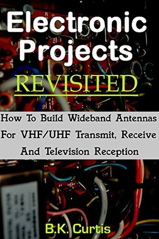 Electronic Projects: Revisited  by  B.K. Curtis