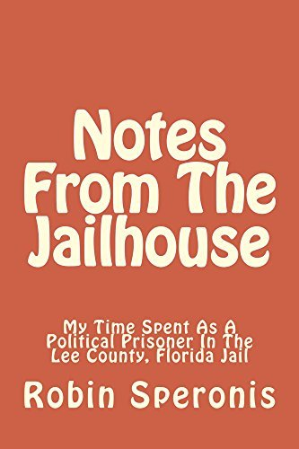 Notes From The Jailhouse: My Time Spent As A Political Prisoner At The Lee County Florida Jail  by  Robin Speronis