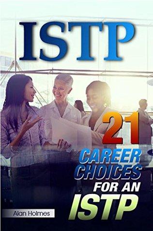 ISTP: 21 Career Choices for an ISTP Alan Holmes