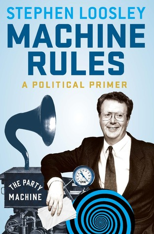 Machine Rules: A Political Primer  by  Stephen Loosley