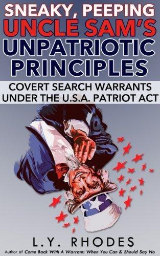 Sneaky Peeping Uncle Sams Unpatriotic Principles: Covert Search Warrants Under the U.S.A. Patriot Act L. Y. Rhodes