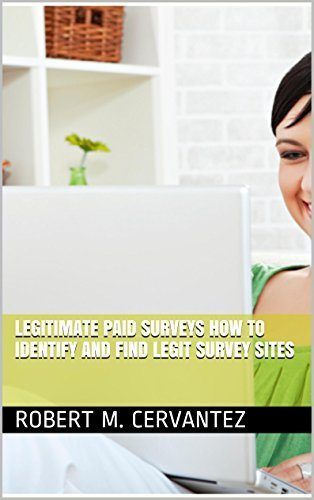 Legitimate Paid Surveys How to Identify and Find Legit Survey Sites Robert M. Cervantez