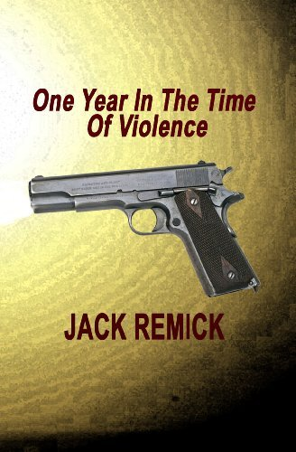 One Year in the Time of Violence  by  Jack Remick