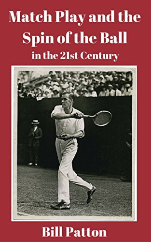 Match Play and the Spin of the Ball in the 21st Century (Strategies for Winning Tennis Book 4)  by  Bill Patton