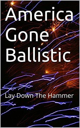 America Gone Ballistic: Lay Down The Hammer John Rakes