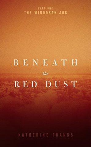 The Windorah Job (Beneath the Red Dust Book 1) Katherine Franks