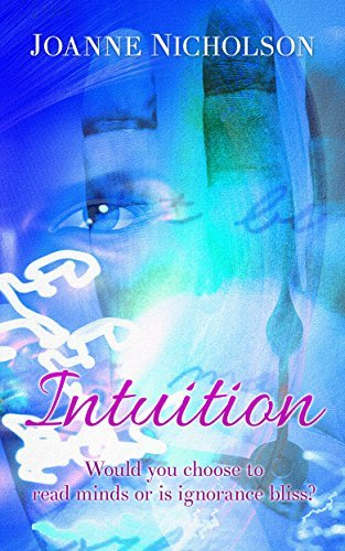 Intuition: Would you choose to read minds or is ignorance bliss? Joanne Nicholson