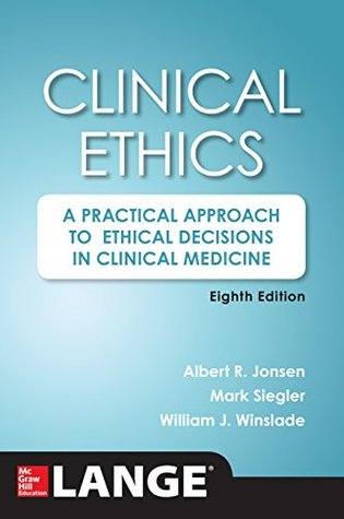 Clinical Ethics, 8th Edition: A Practical Approach to Ethical Decisions in Clinical Medicine, 8E Albert Jonsen