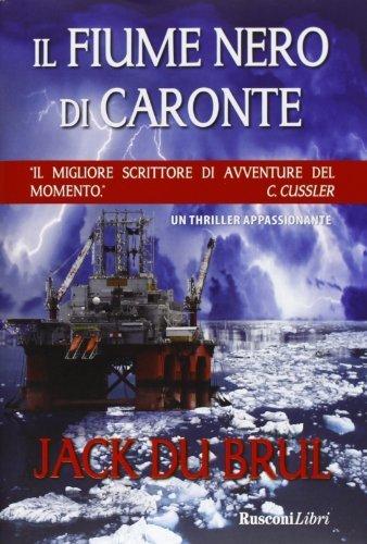 Il fiume nero di Caronte  by  Jack Du Brul
