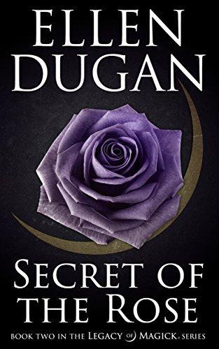 Secret Of The Rose (Legacy Of Magick Series, Book 2) Ellen Dugan