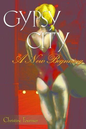 Gypsy City - A New Beginning (Broadway Gypsy Lives Book 2) Christine Fournier