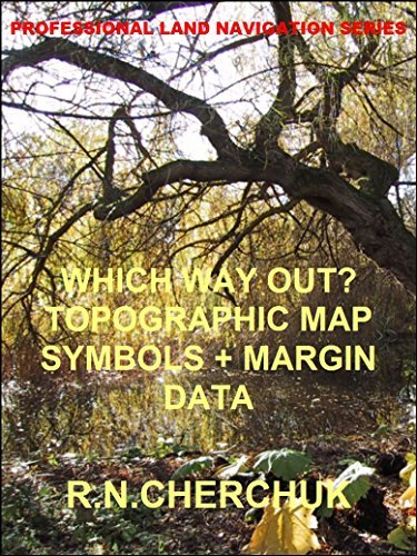 WHICH WAY OUT? - Topographic Map Symbols + Margin Data (Professional Land Navigation Series 2)  by  R.N. Cherchuk