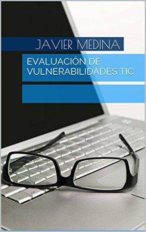 Evaluación de Vulnerabilidades TIC  by  Javier Medina