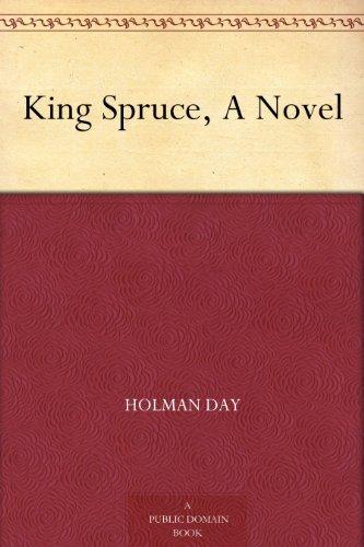 King Spruce, A Novel  by  Holman Day