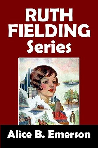 The Ruth Fielding Series: 18 Girls Adventure Stories  by  Alice B. Emerson