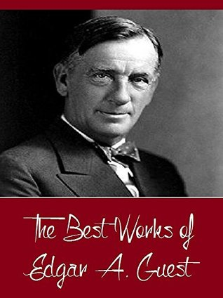 The Best Works of Edgar A. Guest Edgar A. Guest