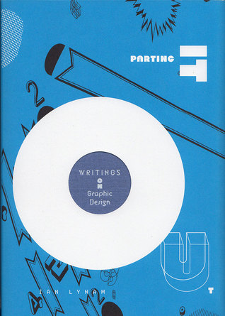 Parting It Out: Writings on Graphic Design  by  Ian Lynam