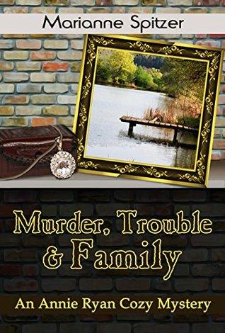 Murder, Trouble & Family: An Annie Ryan Cozy Mystery (Annie Ryan Cozy Mysteries Book 2) Marianne Spitzer