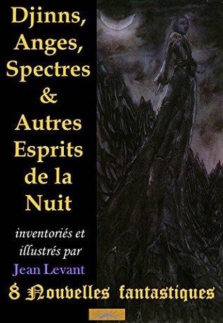 Djinns, Anges, Spectres Et Autres Esprits De La Nuit  by  Jean Levant