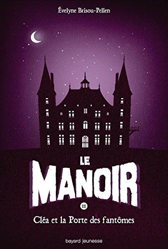 Le Manoir, Tome 2, Cléa et la port des fantômes Evelyne Brisou-Pellen