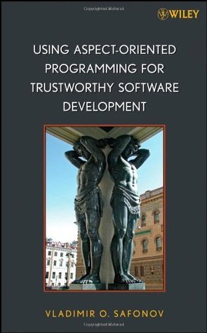 Using Aspect-Oriented Programming for Trustworthy Software Development (Quantitative Software Engineering Series) Vladimir O. Safonov