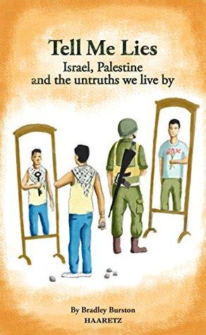 Haaretz e-books - Tell Me Lies: Israel, Palestine and the untruths we live by Bradley Burston