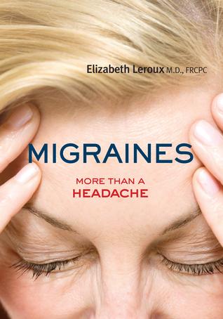 Migraines: More than a Headache  by  Dr. Elizabeth Leroux