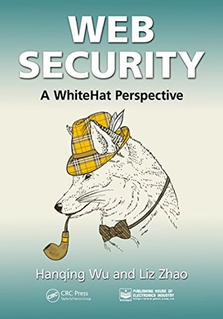 Web Security: A WhiteHat Perspective  by  Hanqing Wu