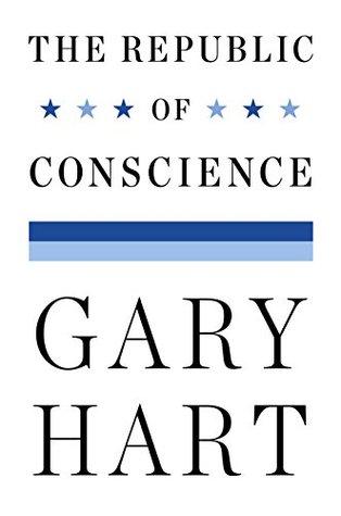 The Republic of Conscience Gary Hart