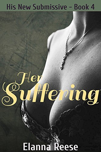 Her Suffering: A Dark BDSM Menage Romance (MMF) (His New Submissive Book 4)  by  Elanna Reese